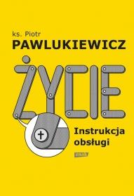 Pawlukiewicz Piotr-Życie. Instrukcja obsługi