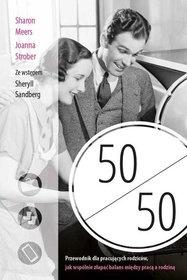 Sharon Meers, Joanna Strober-[PL]50/50. Przewodnik dla pracujących rodziców, jak wspólnie złapać balans między pracą a rodziną