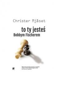 Christer Mjaset-To ty jesteś Bobbym Fischerem