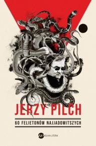 Jerzy Pilch-Sześćdziesiąt felietonów najjadowitszych