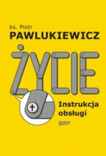 Pawlukiewicz Piotr-[PL]Życie. Instrukcja obsługi