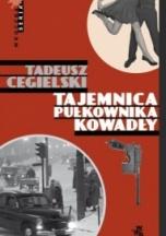 Tadeusz Cegielski-Tajemnica pułkownika Kowadły