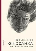 Izolda Kiec-[PL]Ginczanka : nie upilnuje mnie nikt