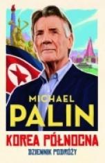 Michael Palin-Korea Północna : dziennik podróży