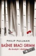 Philip Pullman-[PL]Baśnie braci Grimm dla dorosłych i młodzieży. Bez cenzury