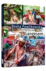 Beata Pawlikowska-Blondynka nad Gangesem