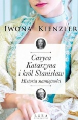 Iwona Kienzler-[PL]Caryca Katarzyna i król Stanisław. Historia namiętności