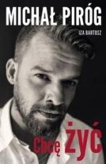 Michał Piróg, Iza Bartosz-Chcę żyć