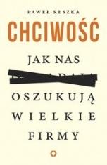 Paweł Reszka-Chciwość. Jak nas oszukują wielkie firmy