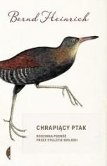 Bernd Heinrich-Chrapiący ptak. Rodzinna podróż przez stulecie biologii