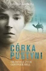 Georgina Howell-Córka pustyni. Niezwykłe życie Gertrude Bell