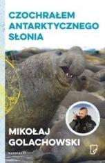 Mikołaj Golachowski-Czochrałem antarktycznego słonia i inne opowieści o zwierzołkach