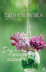 Sylwia Trojanowska-Daj nam jeszcze szansę