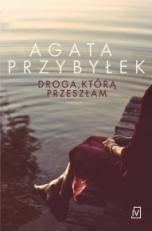 Agata Przybyłek-Droga, którą przeszłam