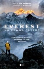 """Beck Weathers [oraz] Stephen G. Michaud-[PL]Everest. Na pewną śmierć. Prawdziwa historia bohatera filmu """"Everest"""""""