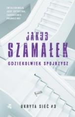Jakub Szamałek-Gdziekolwiek spojrzysz
