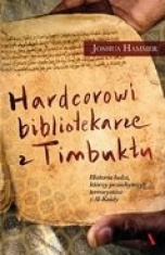 Joshua Hammer-Hardcorowi bibliotekarze z Timbuktu. Historia ludzi, którzy przechytrzyli terrorystów z Al-Kaidy