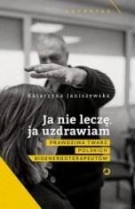 Katarzyna Janiszewska-Ja nie leczę, ja uzdrawiam