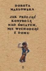 Dorota Masłowska-Jak przejąć kontrolę nad światem, nie wychodząc z domu