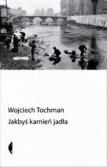 Wojciech Tochman-Jakbyś kamień jadła