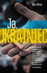 Maksim Ivanovič Kidruk-[PL]Ja, Ukrainiec