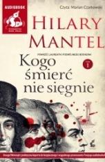 Hilary Mantel-Kogo śmierć nie sięgnie. T. 1