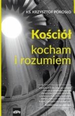 Krzysztof Porosło-Kościół kocham i rozumiem