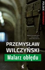 Przemysław Wilczyński-Malarz obłędu