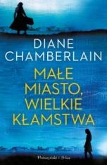 Diane Chamberlain-Małe miasto, wielkie kłamstwa