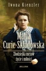 Iwona Kienzler-Maria Skłodowska-Curie. Złodziejka mężów - życie i miłości