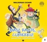 Waldemar Cichoń-Masz rację, Cukierku!