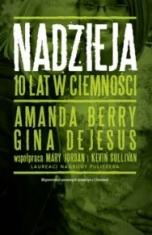 Amanda Berry, Gina DeJesus ; współpraca Mary Jordan i Kevin Sullivan-[PL]Nadzieja. 10 lat w ciemności