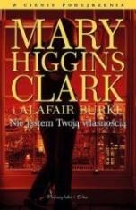 Mary Higgins Clark i Alafair Burke-Nie jestem Twoją własnością