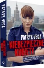 Patryk Vega-[PL]Niebezpieczne kobiety. Cała prawda o kobietach w polskiej policji