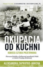 Aleksandra Zaprutko-Janicka-[PL]Okupacja od kuchni. Kobieca sztuka przetrwania