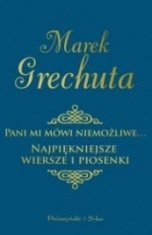 Marek Grechuta-Pani mi mówi niemożliwe... Najpiękniejsze wiersze i piosenki