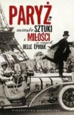 Małgorzata Gutowska-Adamczyk-Paryż. Miasto sztuki i miłości w czasach belle époque