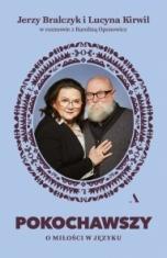 Jerzy Bralczyk i Lucyna Kirwil w rozmowie z Karoliną Oponowicz-Pokochawszy - o miłości w języku