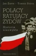 Jan Żaryn, Tomasz Sudoł-Polacy ratujący Żydów : historie niezwykłe