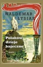 Waldemar Łysiak-Polaków dzieje bajeczne