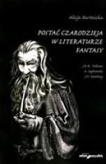 Alicja Bartnicka-[PL]Postać czarodzieja w literaturze fantasy : J. R. R. Tolkien, A. Sapkowski, J. K. Rowling