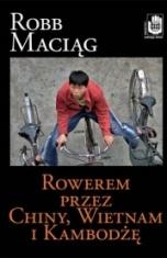 Robb  Maciąg-Rowerem przez Chiny, Wietnam i Kambodżę