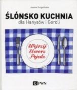 Joanna Furgalińska-Ślónsko kuchnia dla Hanysów i Goroli. Wejrzij, uworz, pojedz