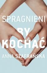 Anna Szafrańska-Spragnieni by kochać