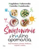 Makarowska Magdalena, Musiałowska Dominika-[PL]Świętowanie z insulinoopornością. Boże Narodzenie, sylwester, Wielkanoc, majówka i urodziny
