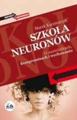 Marek Kaczmarzyk-Szkoła neuronów. O nastolatkach, kompromisach i wychowaniu
