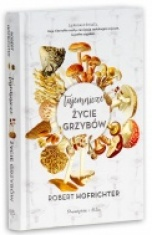 Robert Hofrichter-Tajemnicze życie grzybów