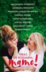 Magdalena Witkiewicz, Agnieszka Krawczyk, Agnieszka Lingas-Łoniewska, Natasza Socha-Teraz cię rozumiem, mamo!