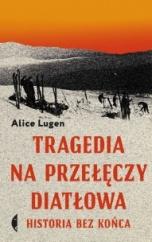 Alice Lugen-[PL]Tragedia na Przełęczy Diatłowa ; historia bez końca