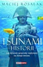 Maciej Rosalak-Tsunami historii. Jak żywioły przyrody wpływały na dzieje świata